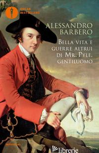 BELLA VITA E GUERRE ALTRUI DI MR. PYLE, GENTILUOMO - BARBERO ALESSANDRO
