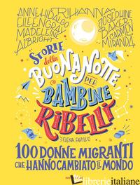 STORIE DELLA BUONANOTTE PER BAMBINE RIBELLI. 100 DONNE MIGRANTI CHE HANNO CAMBIA - FAVILLI ELENA
