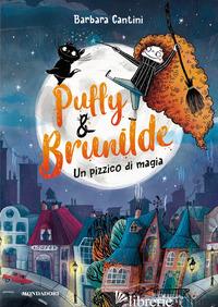 PUFFY & BRUNILDE. UN PIZZICO DI MAGIA - CANTINI BARBARA