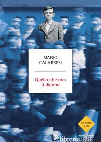 QUELLO CHE NON TI DICONO - CALABRESI MARIO