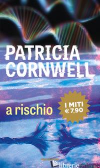 A RISCHIO - CORNWELL PATRICIA D.