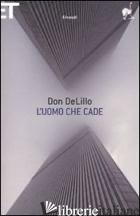 UOMO CHE CADE (L') - DELILLO DON