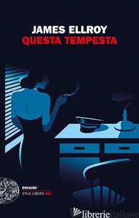 QUESTA TEMPESTA - ELLROY JAMES