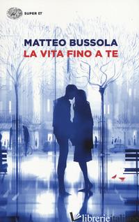 VITA FINO A TE (LA) - BUSSOLA MATTEO