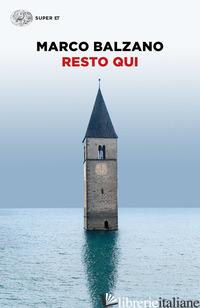 RESTO QUI - BALZANO MARCO
