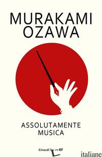 ASSOLUTAMENTE MUSICA - MURAKAMI HARUKI; OZAWA SEIJI