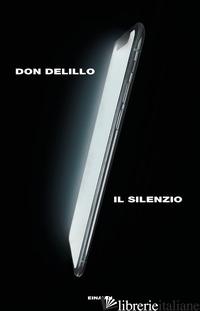 SILENZIO (IL) - DELILLO DON