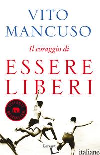 CORAGGIO DI ESSERE LIBERI (IL) - MANCUSO VITO