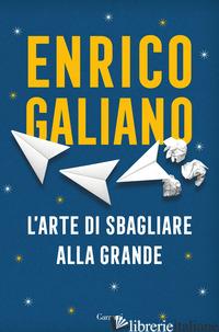 ARTE DI SBAGLIARE ALLA GRANDE (L') - GALIANO ENRICO