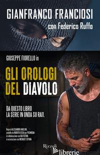 OROLOGI DEL DIAVOLO. INFILATO TRA I NARCOS, TRADITO DALLO STATO (GLI) - FRANCIOSI GIANNI