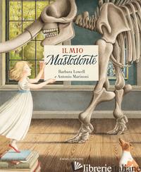 MIO MASTODONTE. EDIZ. A COLORI (IL) - LOWELL BARBARA