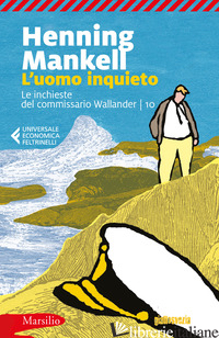 UOMO INQUIETO. LE INCHIESTE DEL COMMISSARIO WALLANDER (L'). VOL. 10 - MANKELL HENNING