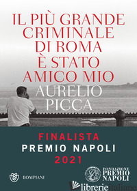 PIU' GRANDE CRIMINALE DI ROMA E' STATO AMICO MIO (IL) - PICCA AURELIO