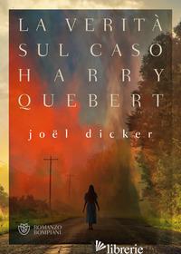 VERITA' SUL CASO HARRY QUEBERT (LA) - DICKER JOEL