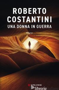 DONNA IN GUERRA (UNA) - COSTANTINI ROBERTO
