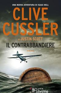 CONTRABBANDIERE (IL) - CUSSLER CLIVE; SCOTT JUSTIN