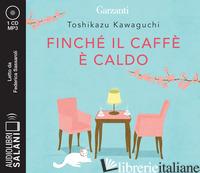 FINCHE' IL CAFFE' E' CALDO. AUDIOLIBRO. CD AUDIO FORMATO MP3 - KAWAGUCHI TOSHIKAZU