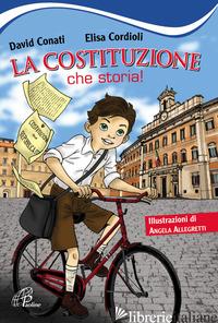 COSTITUZIONE, CHE STORIA! EDIZ. ILLUSTRATA (LA) - CONATI DAVID; CORDIOLI ELISA
