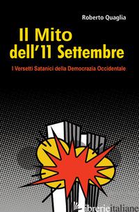 MITO DELL'11 SETTEMBRE. I VERSETTI SATANICI DELLA DEMOCRAZIA OCCIDENTALE (IL) - QUAGLIA ROBERTO
