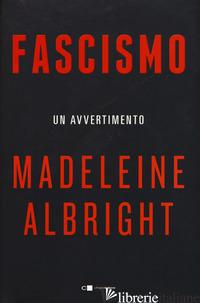FASCISMO. UN AVVERTIMENTO - ALBRIGHT MADELEINE