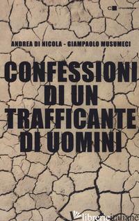 CONFESSIONI DI UN TRAFFICANTE DI UOMINI - DI NICOLA ANDREA; MUSUMECI GIAMPAOLO