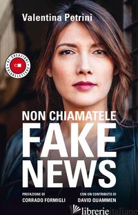 NON CHIAMATELE FAKE NEWS - PETRINI VALENTINA