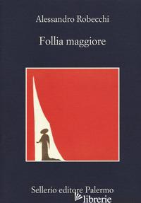 FOLLIA MAGGIORE - ROBECCHI ALESSANDRO