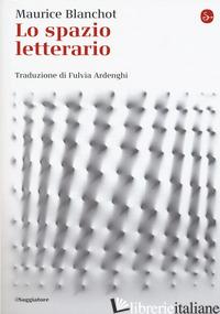 SPAZIO LETTERARIO (LO) - BLANCHOT MAURICE