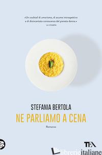 NE PARLIAMO A CENA - BERTOLA STEFANIA