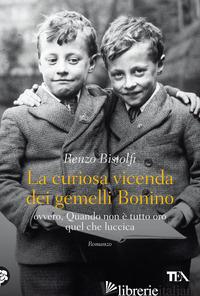 CURIOSA VICENDA DEI GEMELLI BONINO (LA) - BISTOLFI RENZO