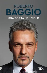 PORTA NEL CIELO. UN'AUTOBIOGRAFIA (UNA) - BAGGIO ROBERTO