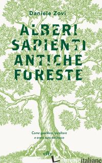 ALBERI SAPIENTI ANTICHE FORESTE. COME GUARDARE, ASCOLTARE E AVERE CURA DEL BOSCO - ZOVI DANIELE