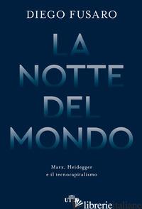 NOTTE DEL MONDO. MARX, HEIDEGGER E IL TECNOCAPITALISMO (LA) - FUSARO DIEGO