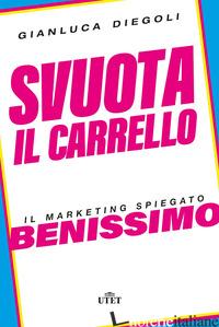 SVUOTA IL CARRELLO. IL MARKETING SPIEGATO BENISSIMO - DIEGOLI GIANLUCA
