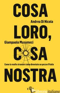 COSA LORO, COSA NOSTRA. COME LE MAFIE STRANIERE SONO DIVENTATE UN PEZZO D'ITALIA - DI NICOLA ANDREA; MUSUMECI GIAMPAOLO