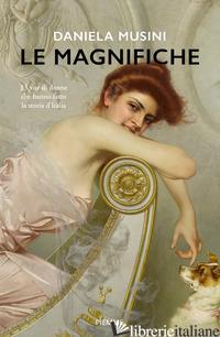 MAGNIFICHE. 33 VITE DI DONNE CHE HANNO FATTO LA STORIA D'ITALIA (LE) - MUSINI DANIELA