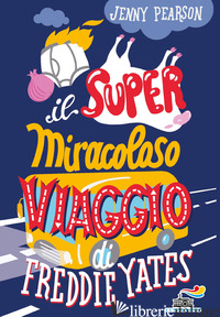 SUPER MIRACOLOSO VIAGGIO DI FREDDIE YATES (IL) - PEARSON JENNY