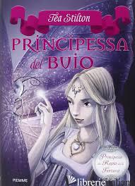 PRINCIPESSA DEL BUIO. PRINCIPESSE DEL REGNO DELLA FANTASIA. VOL. 5 - STILTON TEA
