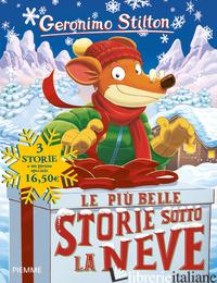 PIU' BELLE STORIE SOTTO LA NEVE (LE) - STILTON GERONIMO
