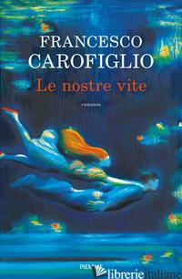 NOSTRE VITE (LE) - CAROFIGLIO FRANCESCO