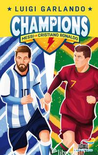 MESSI VS CRISTIANO RONALDO. CHAMPIONS - GARLANDO LUIGI