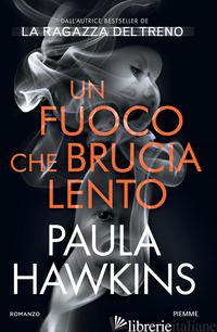 FUOCO CHE BRUCIA LENTO (UN) - HAWKINS PAULA