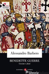 BENEDETTE GUERRE. CROCIATE E JIHAD - BARBERO ALESSANDRO