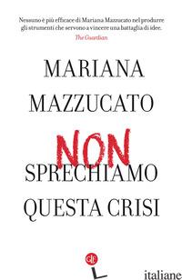 NON SPRECHIAMO QUESTA CRISI - MAZZUCATO MARIANA