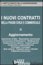 NUOVI CONTRATTI NELLA PRASSI CIVILE E COMMERCIALE (I). VOL. 2: AGGIORNAMENTO. CO - CENDON P. (CUR.)