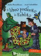 LIBRO PREFERITO DI PABLITO. EDIZ. A COLORI (IL) - DONALDSON JULIA; SCHEFFLER AXEL
