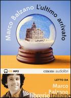ULTIMO ARRIVATO LETTO DA MARCO BALZANO. AUDIOLIBRO. CD AUDIO FORMATO MP3 (L') - BALZANO MARCO