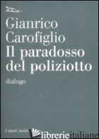 PARADOSSO DEL POLIZIOTTO. DIALOGO (IL) - CAROFIGLIO GIANRICO