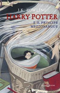 HARRY POTTER E IL PRINCIPE MEZZOSANGUE. NUOVA EDIZ.. VOL. 6 - ROWLING J. K.; BARTEZZAGHI S. (CUR.)