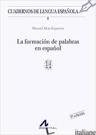 FORMACION DE PALABRAS EN ESPA—OL - ALVAR EZQUERRA MANUEL